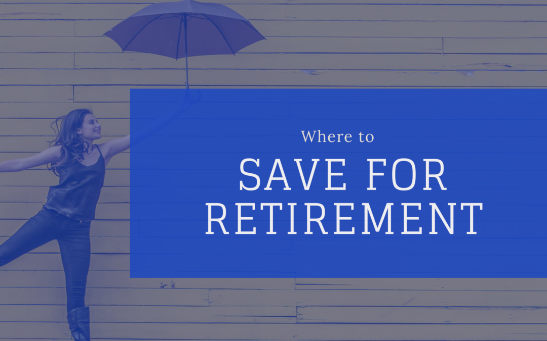 Where to Save for Retirement: 6 Important Accounts