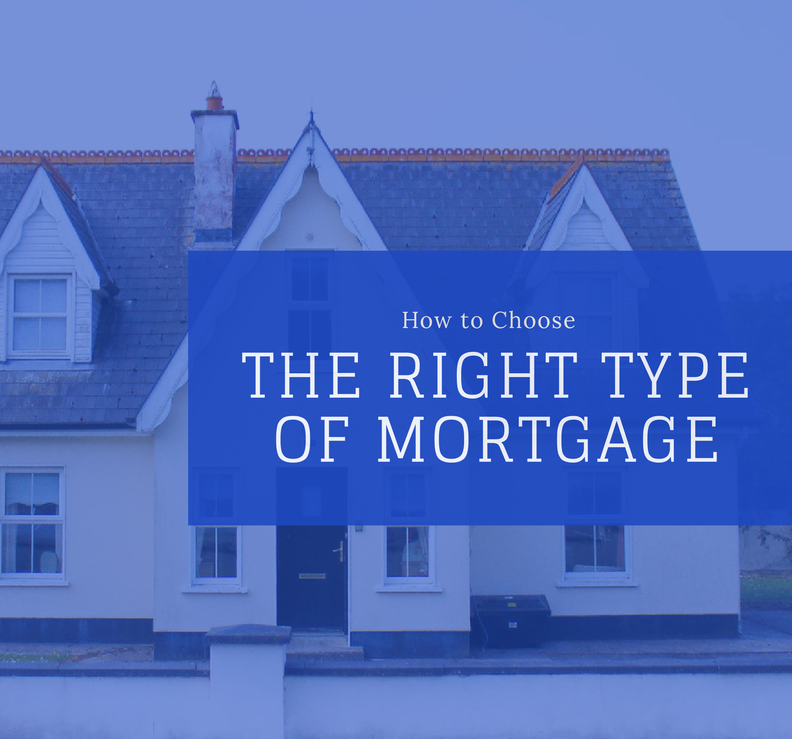 How to Choose the Right Type of Mortgage