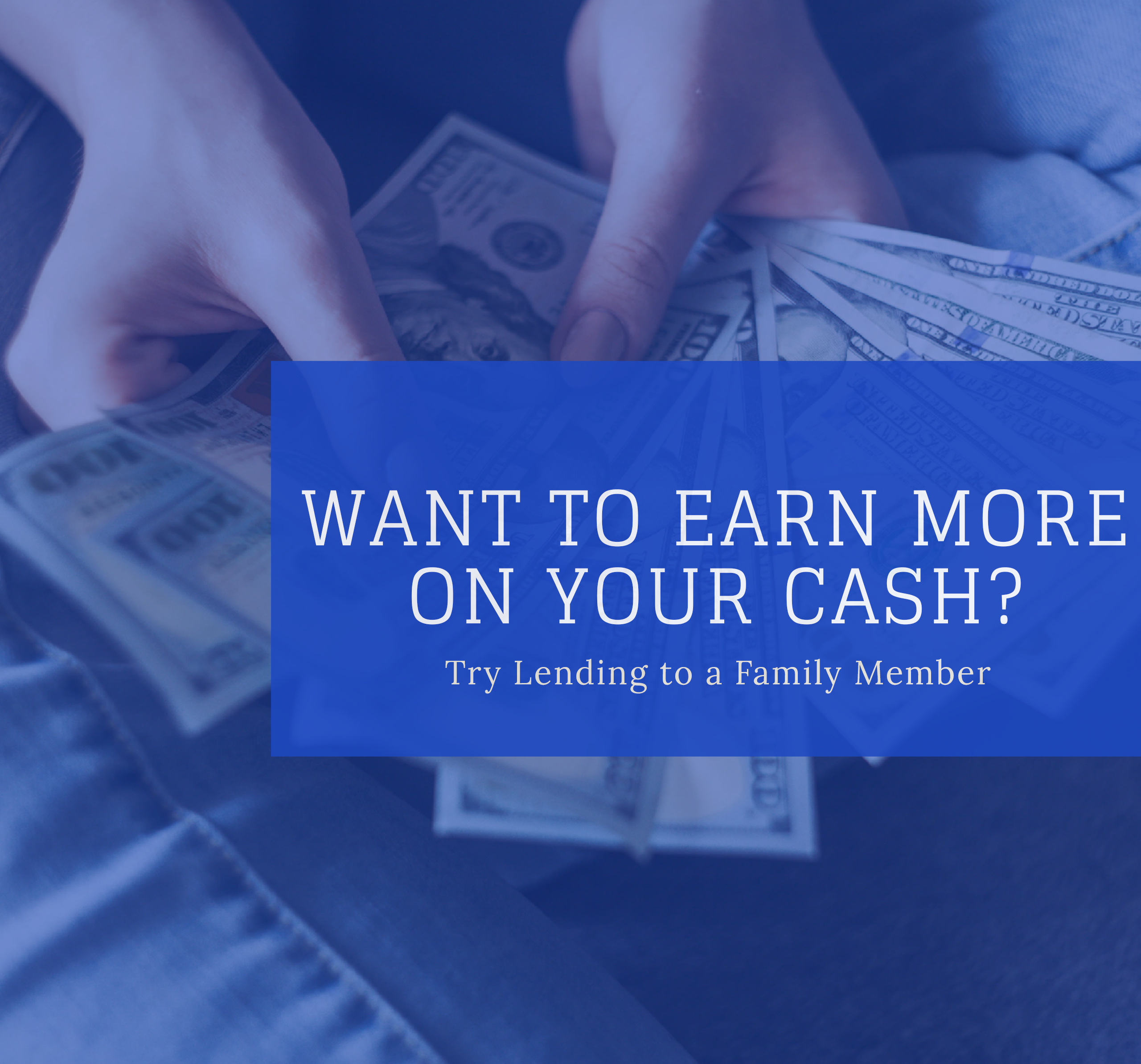 Want to Earn More on Your Cash? Try Lending to a Family Member