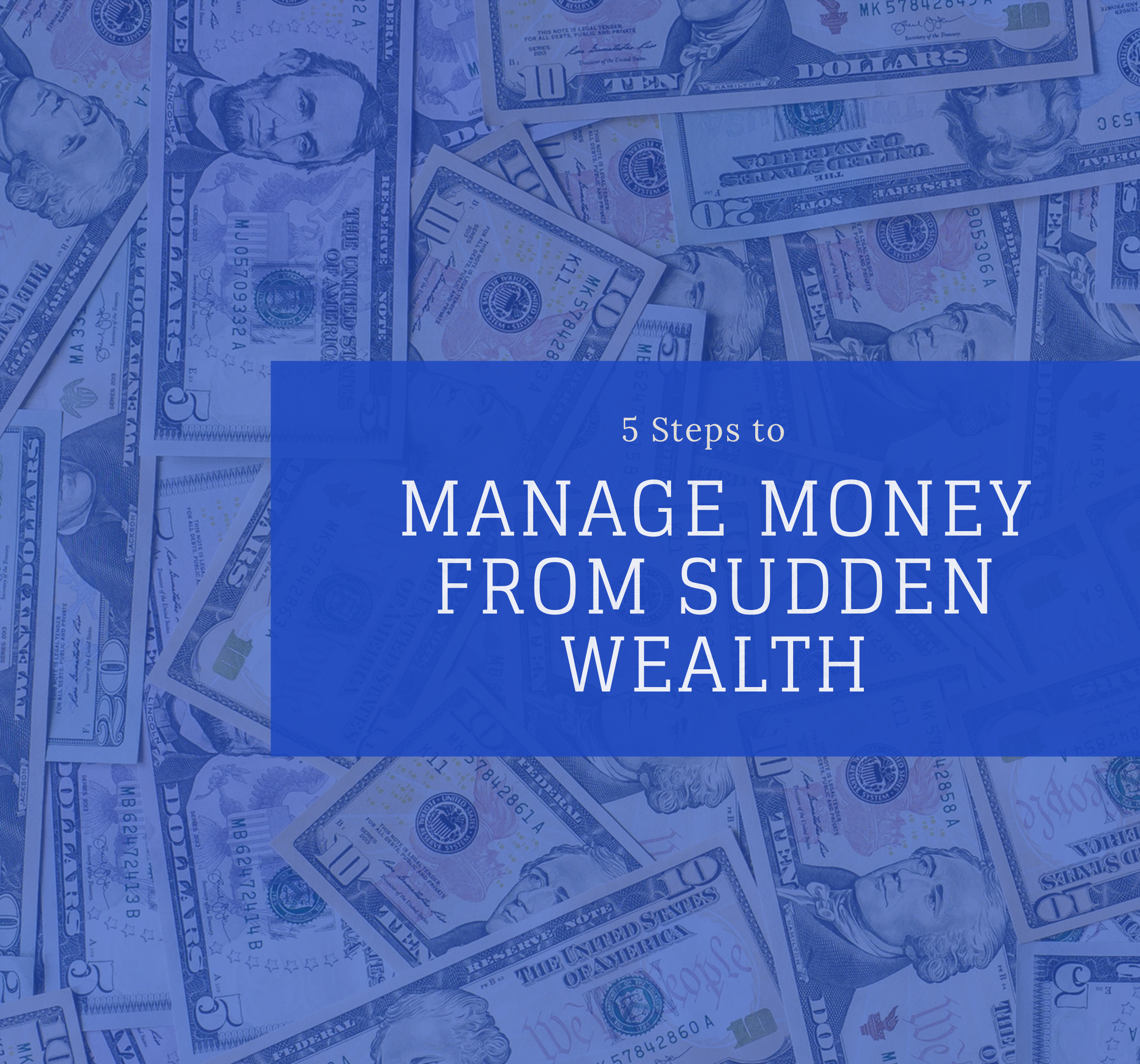 5 Steps to Manage Money From Sudden Wealth
